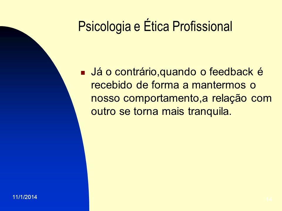 11/1/2014 14 Psicologia e Ética Profissional Já o contrário,quando o feedback é recebido de forma a mantermos o nosso comportamento,a relação com outr