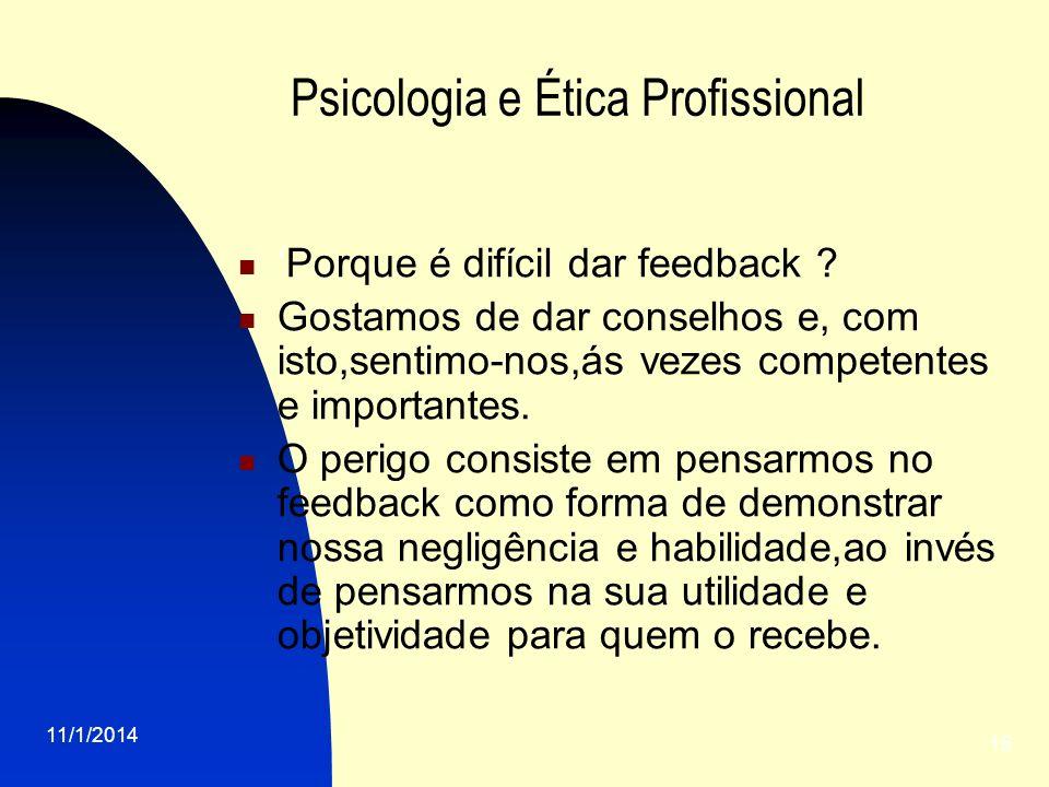 11/1/2014 15 Psicologia e Ética Profissional Porque é difícil dar feedback ? Gostamos de dar conselhos e, com isto,sentimo-nos,ás vezes competentes e