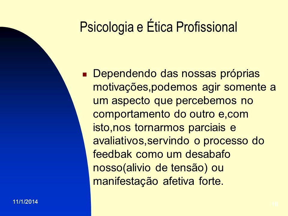11/1/2014 16 Psicologia e Ética Profissional Dependendo das nossas próprias motivações,podemos agir somente a um aspecto que percebemos no comportamen
