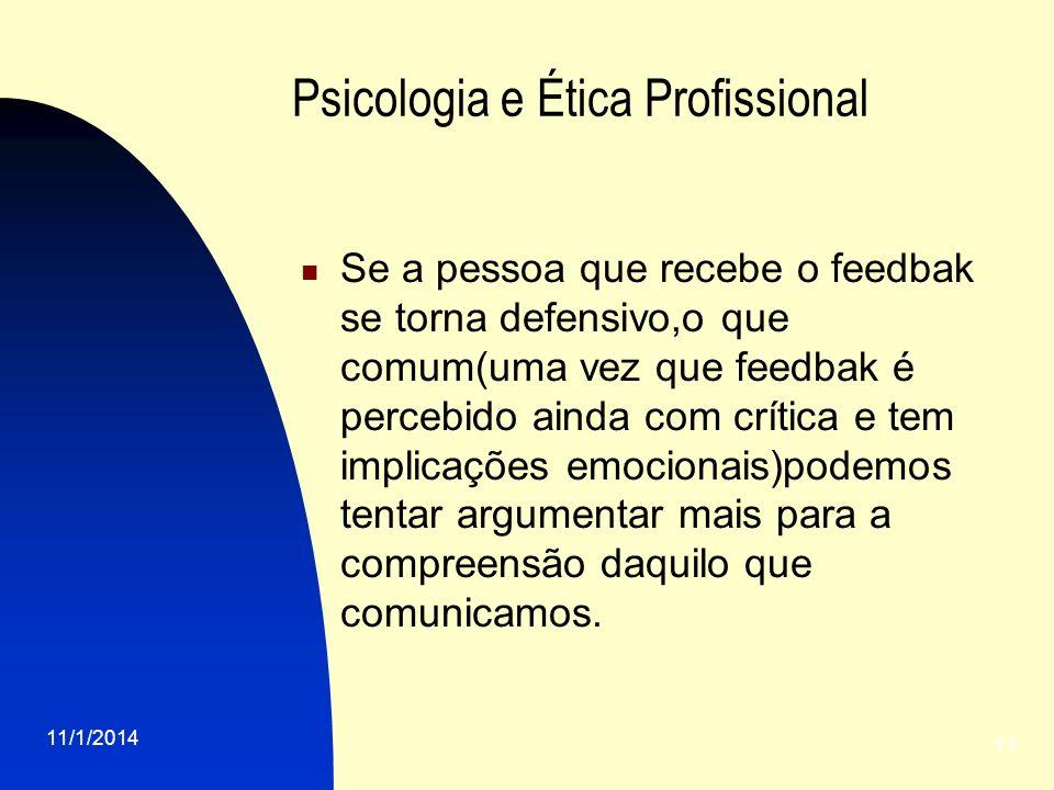 11/1/2014 17 Psicologia e Ética Profissional Se a pessoa que recebe o feedbak se torna defensivo,o que comum(uma vez que feedbak é percebido ainda com