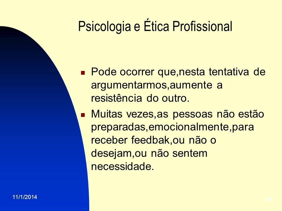 11/1/2014 18 Psicologia e Ética Profissional Pode ocorrer que,nesta tentativa de argumentarmos,aumente a resistência do outro. Muitas vezes,as pessoas
