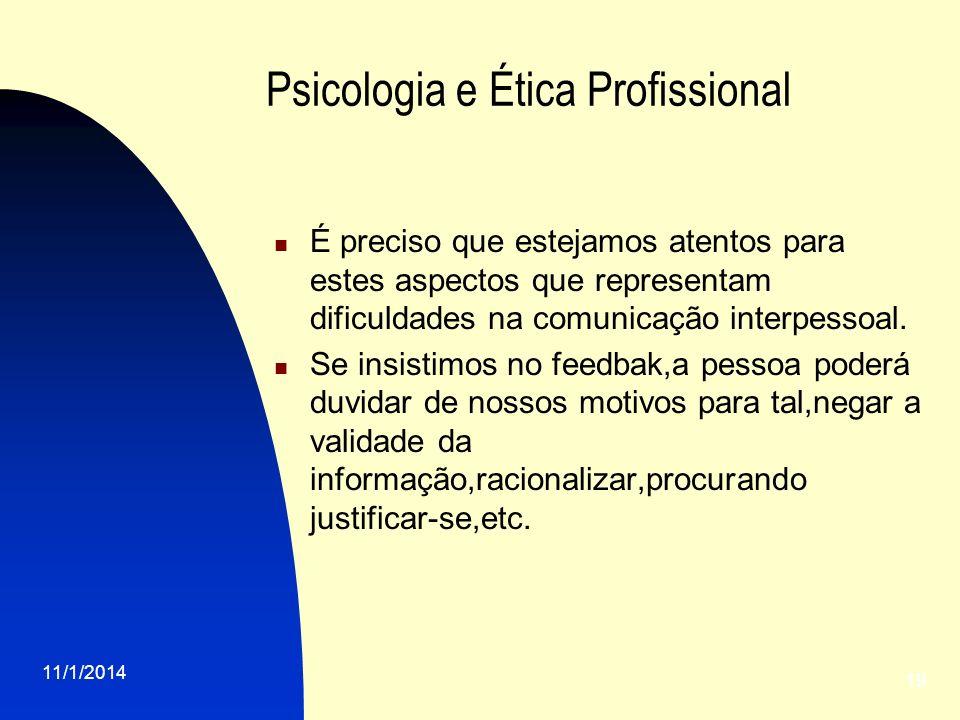 11/1/2014 19 Psicologia e Ética Profissional É preciso que estejamos atentos para estes aspectos que representam dificuldades na comunicação interpess