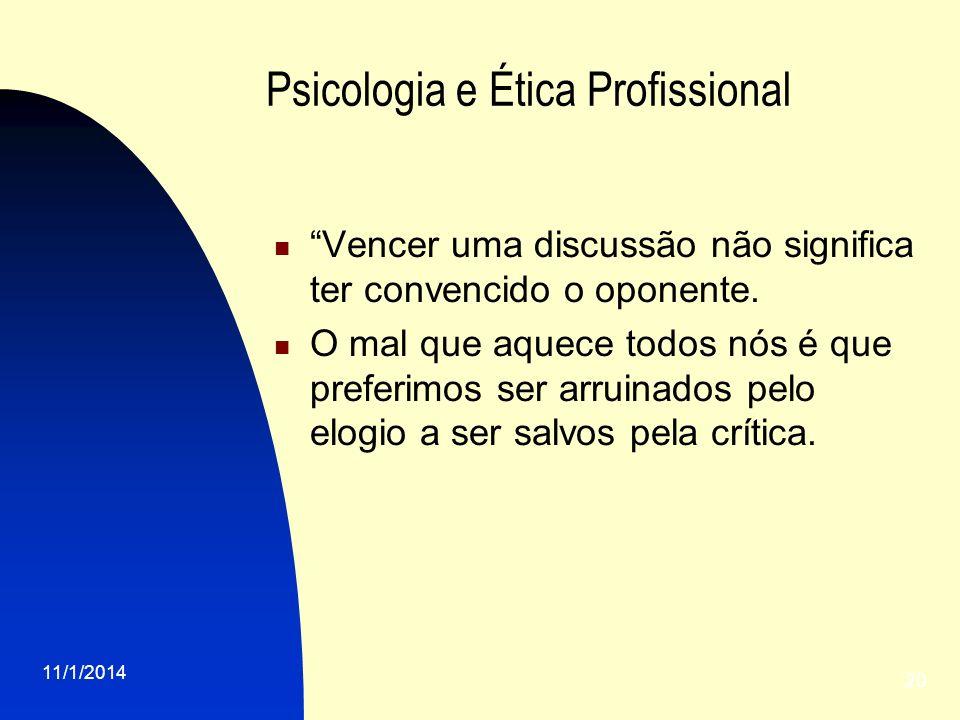 11/1/2014 20 Psicologia e Ética Profissional Vencer uma discussão não significa ter convencido o oponente. O mal que aquece todos nós é que preferimos