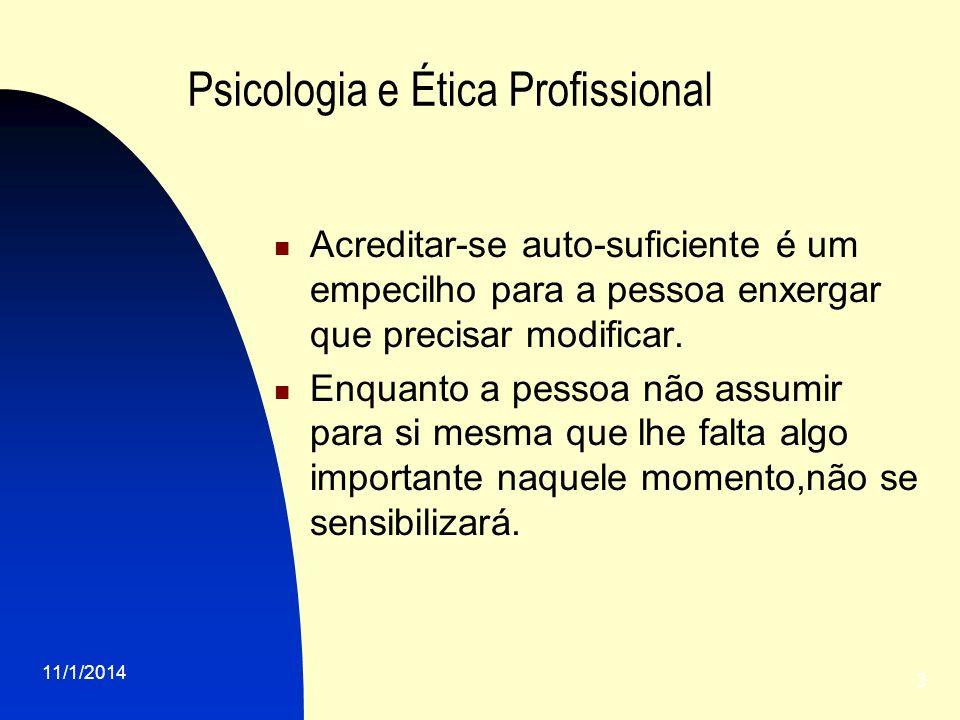 11/1/2014 3 Psicologia e Ética Profissional Acreditar-se auto-suficiente é um empecilho para a pessoa enxergar que precisar modificar. Enquanto a pess