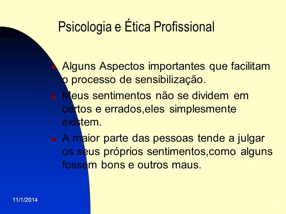 11/1/2014 4 Psicologia e Ética Profissional Alguns Aspectos importantes que facilitam o processo de sensibilização. Meus sentimentos não se dividem em