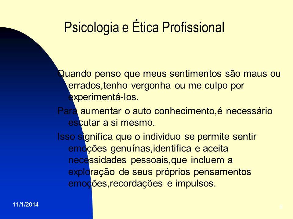 11/1/2014 5 Psicologia e Ética Profissional Quando penso que meus sentimentos são maus ou errados,tenho vergonha ou me culpo por experimentá-los. Para