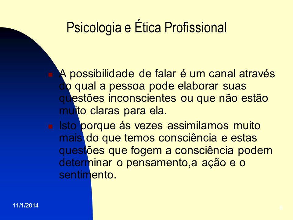 11/1/2014 6 Psicologia e Ética Profissional A possibilidade de falar é um canal através do qual a pessoa pode elaborar suas questões inconscientes ou
