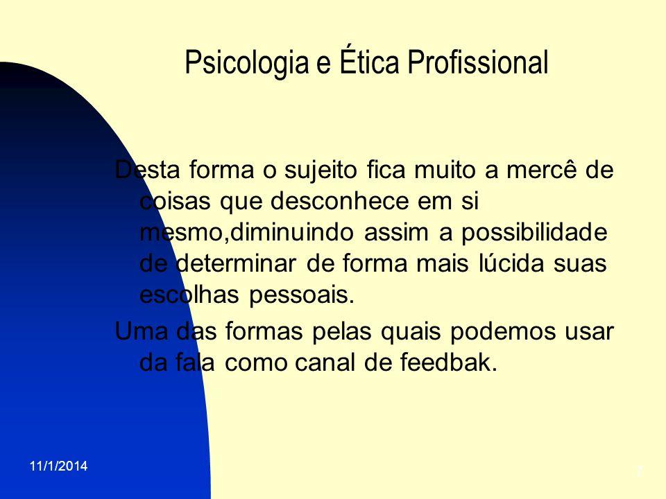 11/1/2014 7 Psicologia e Ética Profissional Desta forma o sujeito fica muito a mercê de coisas que desconhece em si mesmo,diminuindo assim a possibili