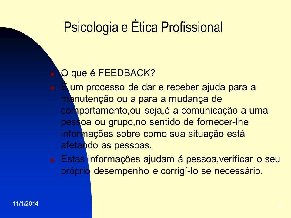 11/1/2014 8 Psicologia e Ética Profissional O que é FEEDBACK? É um processo de dar e receber ajuda para a manutenção ou a para a mudança de comportame