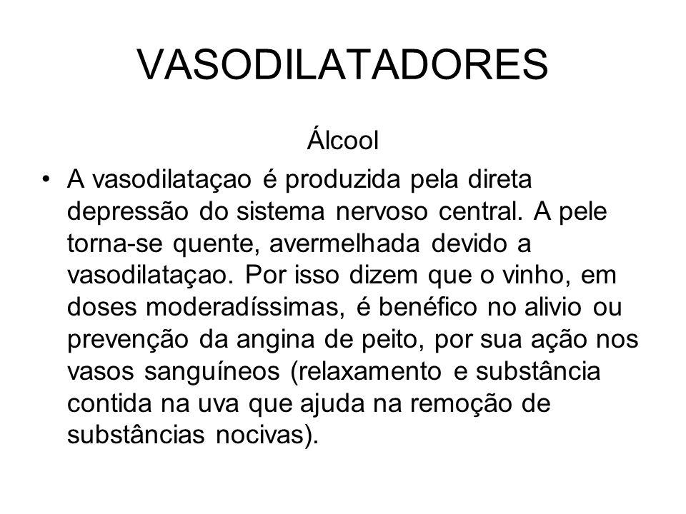 VASODILATADORES Álcool A vasodilataçao é produzida pela direta depressão do sistema nervoso central. A pele torna-se quente, avermelhada devido a vaso
