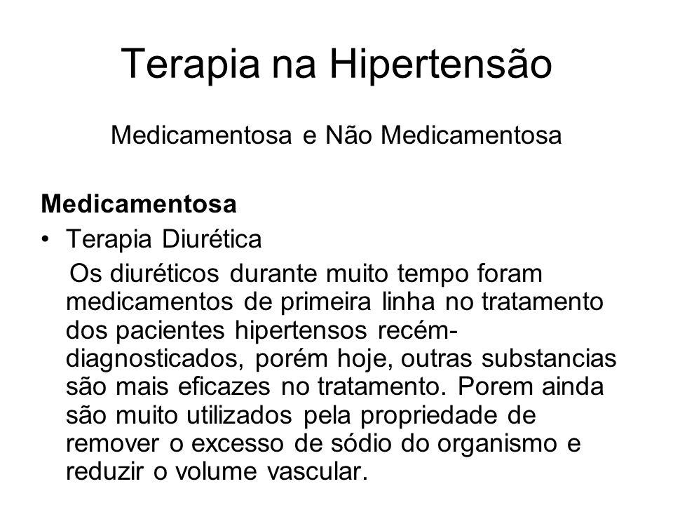 Terapia na Hipertensão Medicamentosa e Não Medicamentosa Medicamentosa Terapia Diurética Os diuréticos durante muito tempo foram medicamentos de prime