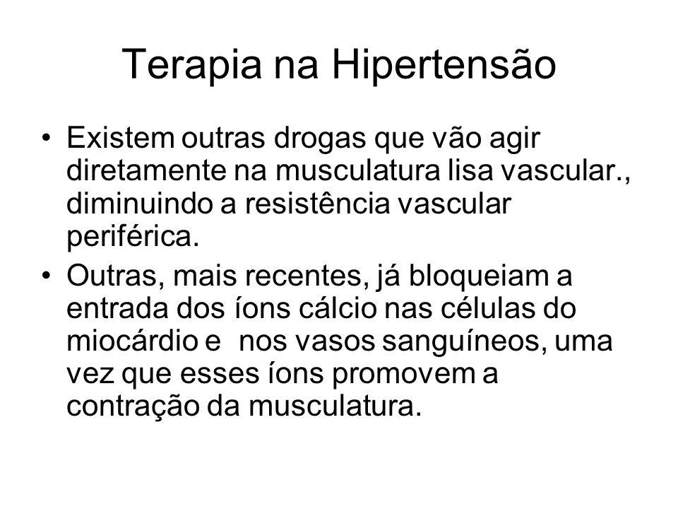 Terapia na Hipertensão Existem outras drogas que vão agir diretamente na musculatura lisa vascular., diminuindo a resistência vascular periférica. Out