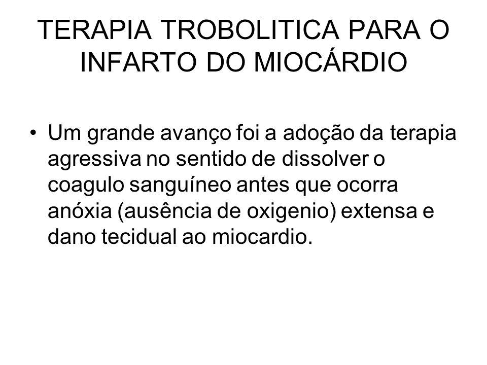TERAPIA TROBOLITICA PARA O INFARTO DO MIOCÁRDIO Um grande avanço foi a adoção da terapia agressiva no sentido de dissolver o coagulo sanguíneo antes q