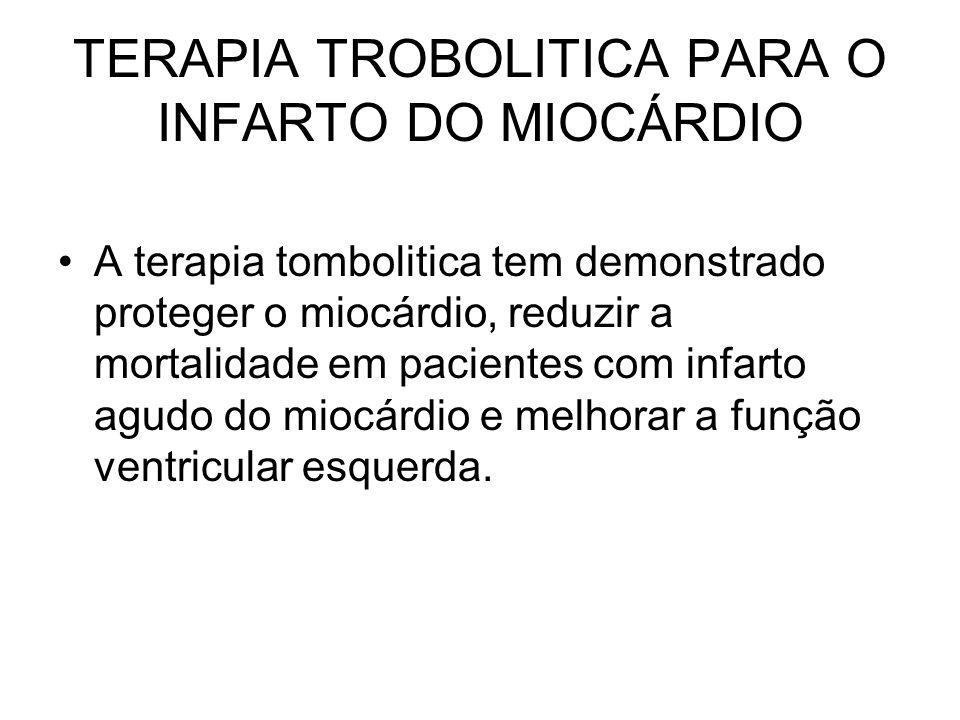 TERAPIA TROBOLITICA PARA O INFARTO DO MIOCÁRDIO A terapia tombolitica tem demonstrado proteger o miocárdio, reduzir a mortalidade em pacientes com inf