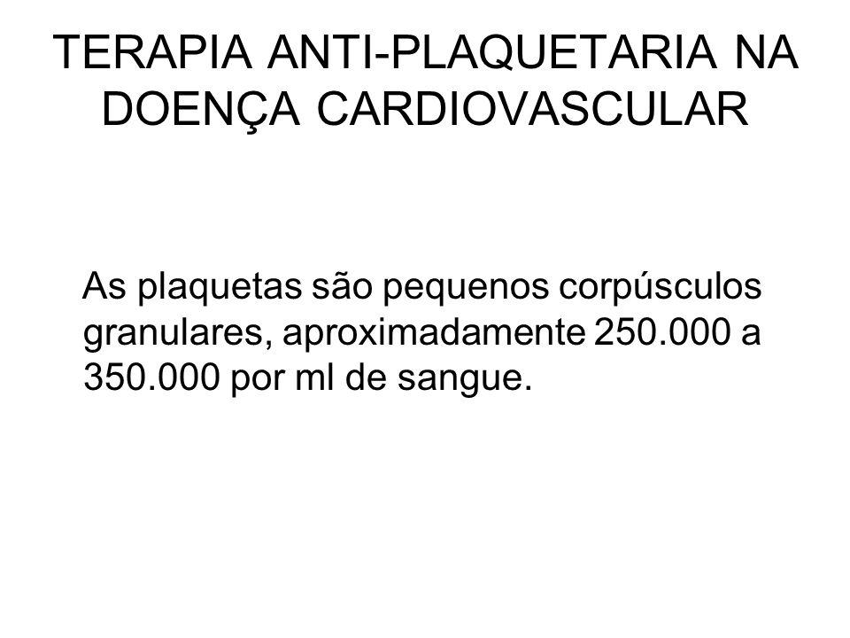 TERAPIA ANTI-PLAQUETARIA NA DOENÇA CARDIOVASCULAR As plaquetas são pequenos corpúsculos granulares, aproximadamente 250.000 a 350.000 por ml de sangue