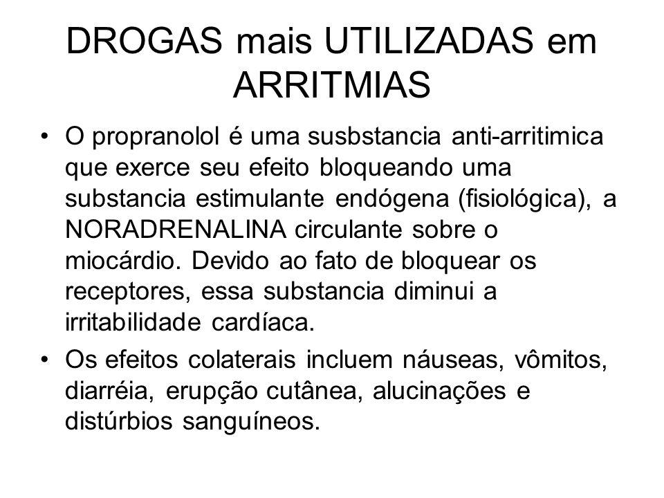 DROGAS mais UTILIZADAS em ARRITMIAS O propranolol é uma susbstancia anti-arritimica que exerce seu efeito bloqueando uma substancia estimulante endóge