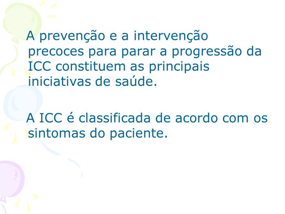 A prevenção e a intervenção precoces para parar a progressão da ICC constituem as principais iniciativas de saúde. A ICC é classificada de acordo com