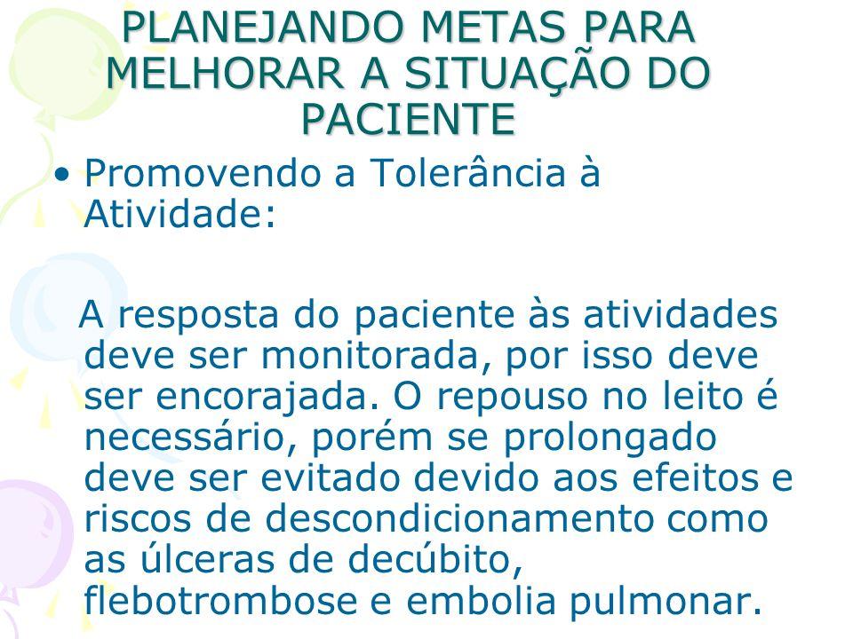 PLANEJANDO METAS PARA MELHORAR A SITUAÇÃO DO PACIENTE Promovendo a Tolerância à Atividade: A resposta do paciente às atividades deve ser monitorada, p