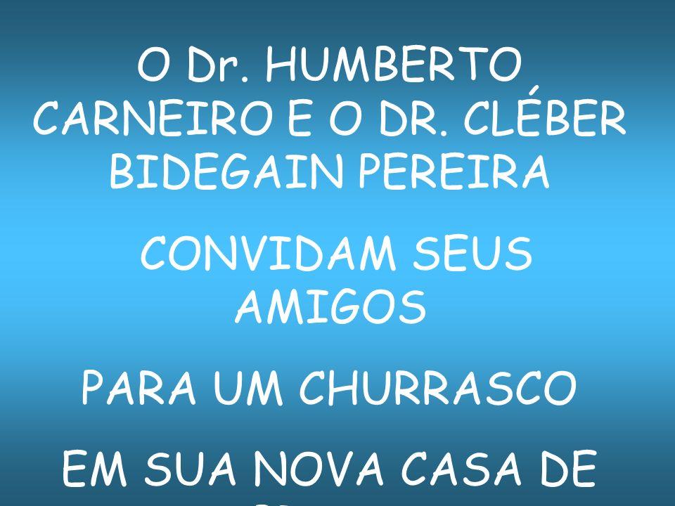 O Dr. HUMBERTO CARNEIRO E O DR. CLÉBER BIDEGAIN PEREIRA CONVIDAM SEUS AMIGOS PARA UM CHURRASCO EM SUA NOVA CASA DE PRAIA. Simples porém acolhedora.