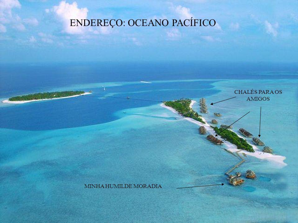 ENDEREÇO: OCEANO PACÍFICO CHALÉS PARA OS AMIGOS MINHA HUMILDE MORADIA