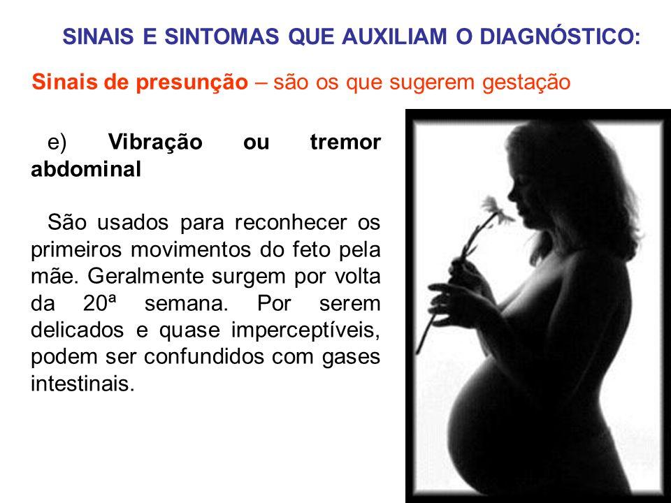 SINAIS E SINTOMAS QUE AUXILIAM O DIAGNÓSTICO: Sinais de presunção – são os que sugerem gestação e) Vibração ou tremor abdominal São usados para reconh