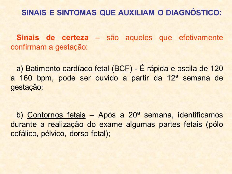 a) Batimento cardíaco fetal (BCF) - É rápida e oscila de 120 a 160 bpm, pode ser ouvido a partir da 12ª semana de gestação; b) Contornos fetais – Após