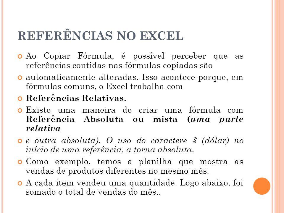 REFERÊNCIAS NO EXCEL Ao Copiar Fórmula, é possível perceber que as referências contidas nas fórmulas copiadas são automaticamente alteradas. Isso acon
