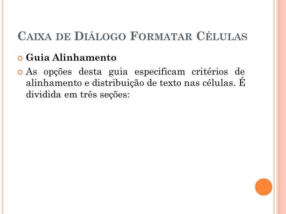 C AIXA DE D IÁLOGO F ORMATAR C ÉLULAS Guia Alinhamento As opções desta guia especificam critérios de alinhamento e distribuição de texto nas células.