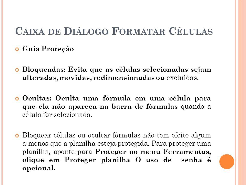 C AIXA DE D IÁLOGO F ORMATAR C ÉLULAS Guia Proteção Bloqueadas: Evita que as células selecionadas sejam alteradas, movidas, redimensionadas ou excluíd