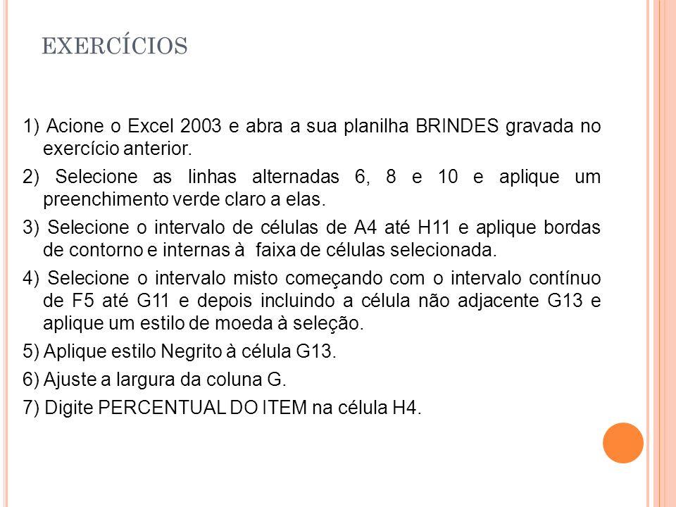 EXERCÍCIOS 8) Centralize os textos das células desta linha tanto na vertical quanto na horizontal.