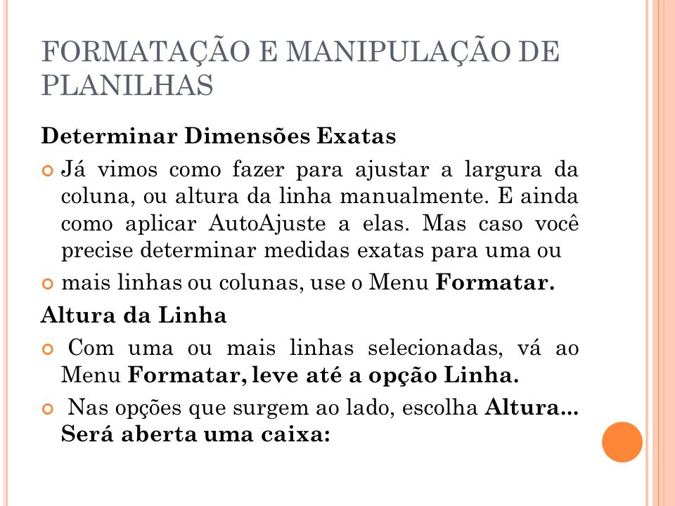 FORMATAÇÃO E MANIPULAÇÃO DE PLANILHAS Digite a medida desejada e confirme em OK.