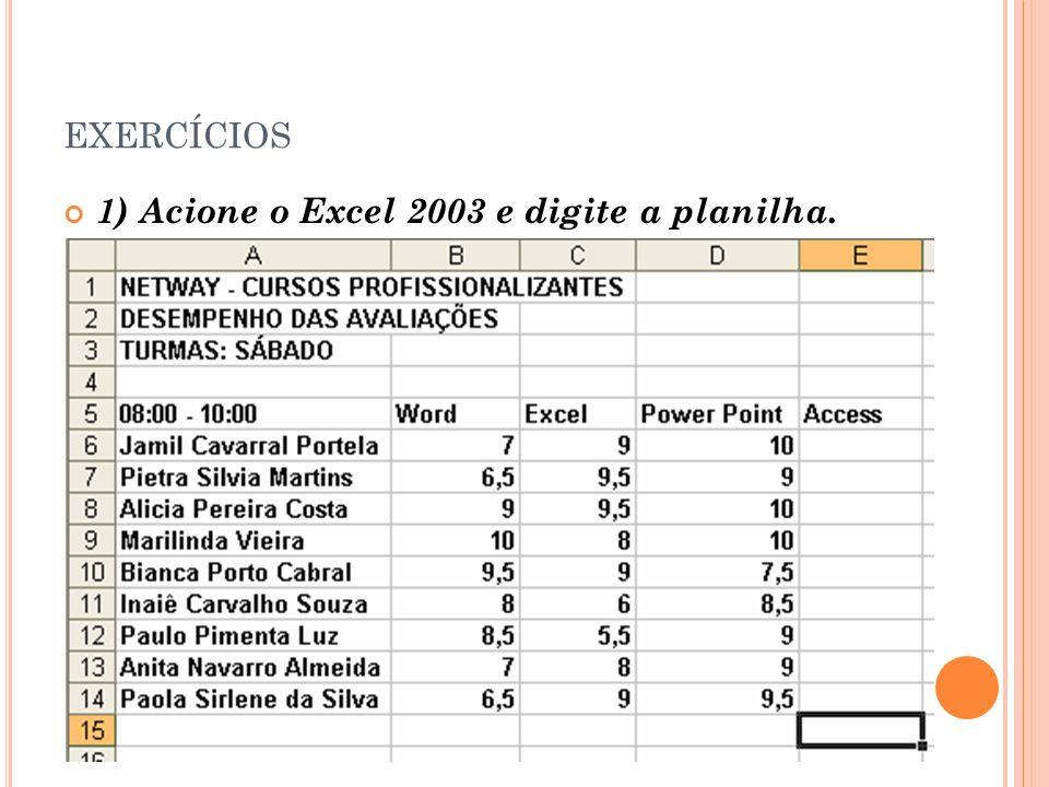 EXERCÍCIOS 2) Salve o arquivo com o nome CONTROLE DE DESEMPENHO SEU NOME.