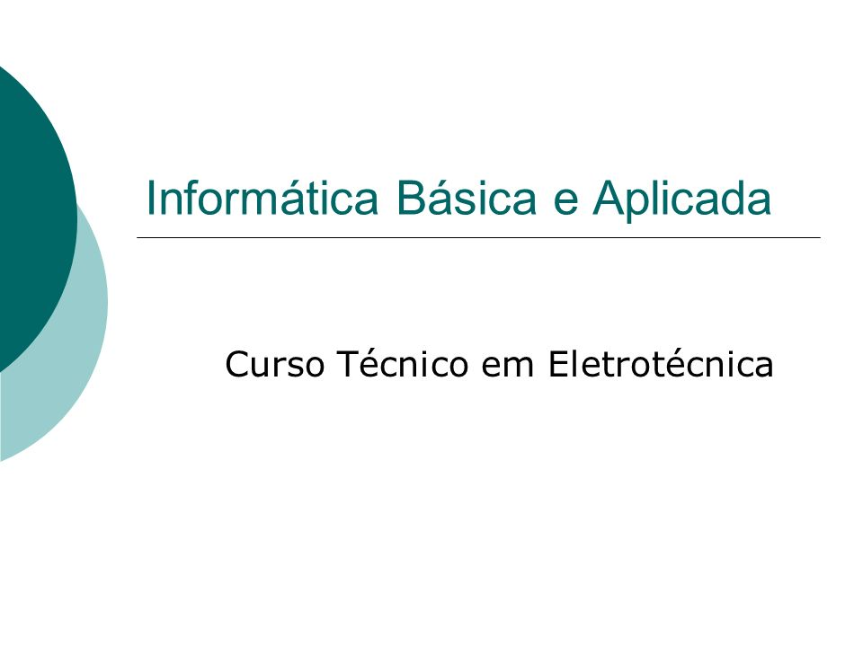 Informática Básica e Aplicada Curso Técnico em Eletrotécnica
