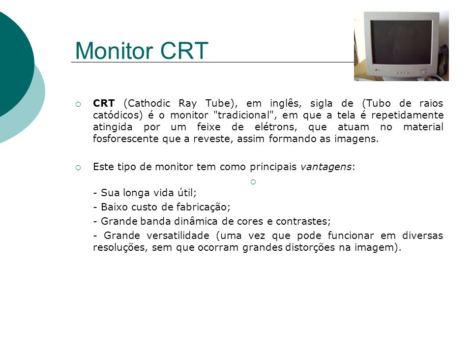 Monitor CRT CRT (Cathodic Ray Tube), em inglês, sigla de (Tubo de raios catódicos) é o monitor
