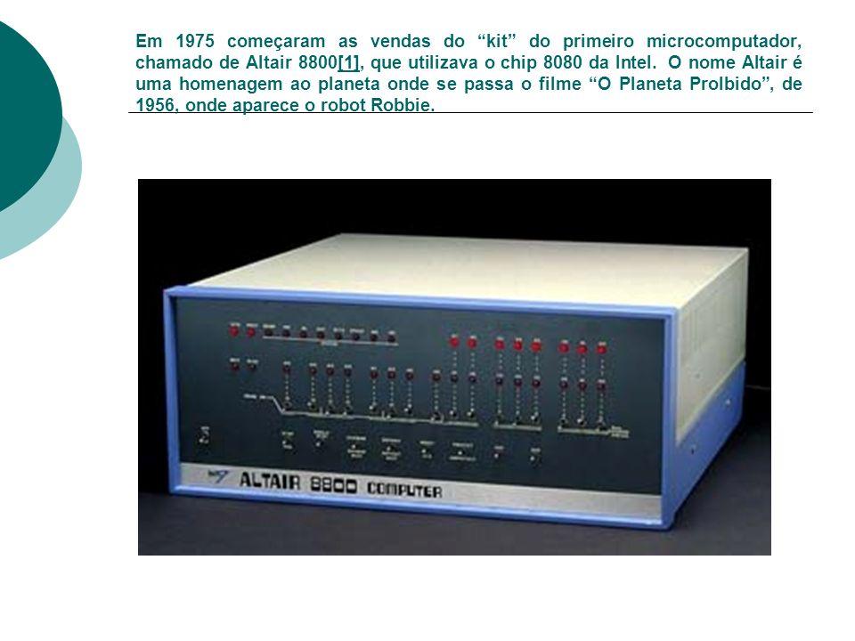 Em 1975 começaram as vendas do kit do primeiro microcomputador, chamado de Altair 8800[1], que utilizava o chip 8080 da Intel. O nome Altair é uma hom