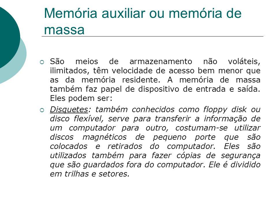 Memória auxiliar ou memória de massa São meios de armazenamento não voláteis, ilimitados, têm velocidade de acesso bem menor que as da memória residen