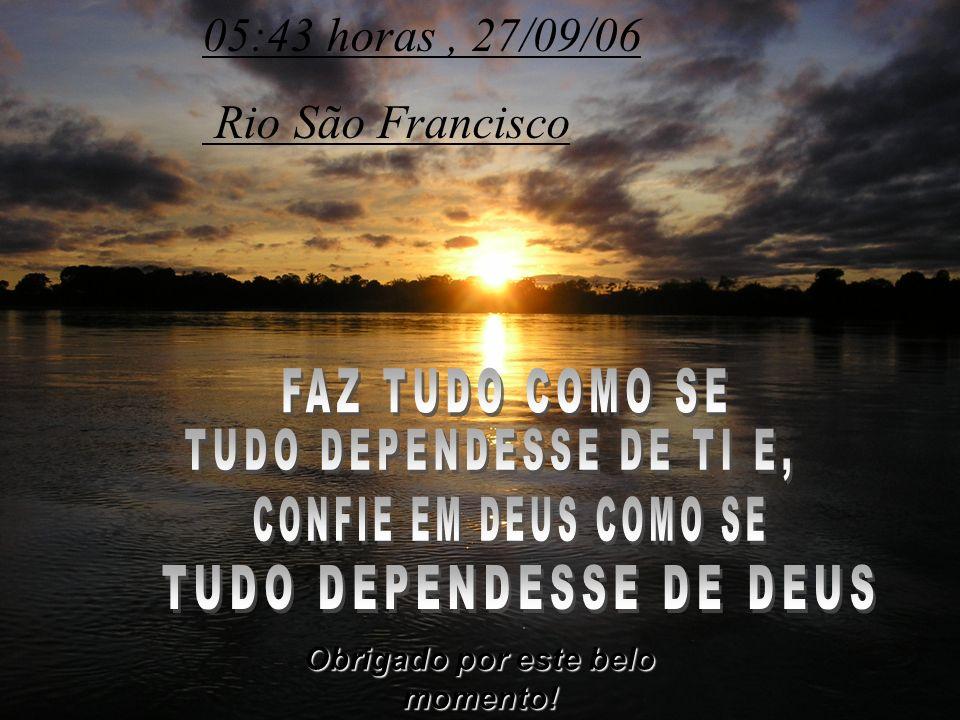 05:43 horas, 27/09/06 Rio São Francisco Obrigado por este belo momento!
