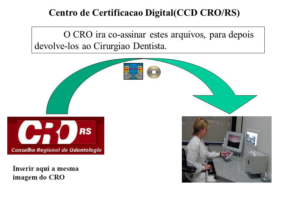 Centro de Certificacao Digital(CCD CRO/RS) O CRO ira co-assinar estes arquivos, para depois devolve-los ao Cirurgiao Dentista. Inserir aqui a mesma im