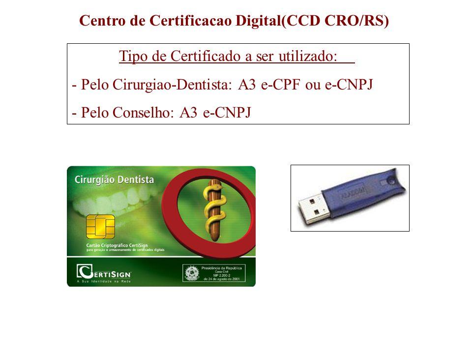 Centro de Certificacao Digital(CCD CRO/RS) Tipo de Certificado a ser utilizado: - Pelo Cirurgiao-Dentista: A3 e-CPF ou e-CNPJ - Pelo Conselho: A3 e-CN