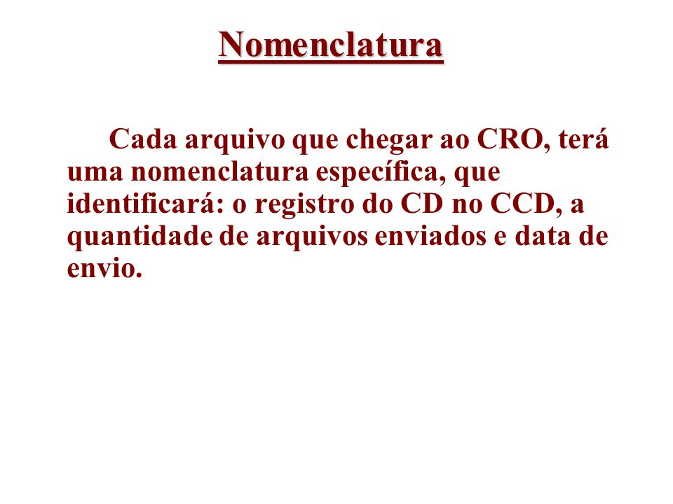Nomenclatura Cada arquivo que chegar ao CRO, terá uma nomenclatura específica, que identificará: o registro do CD no CCD, a quantidade de arquivos env