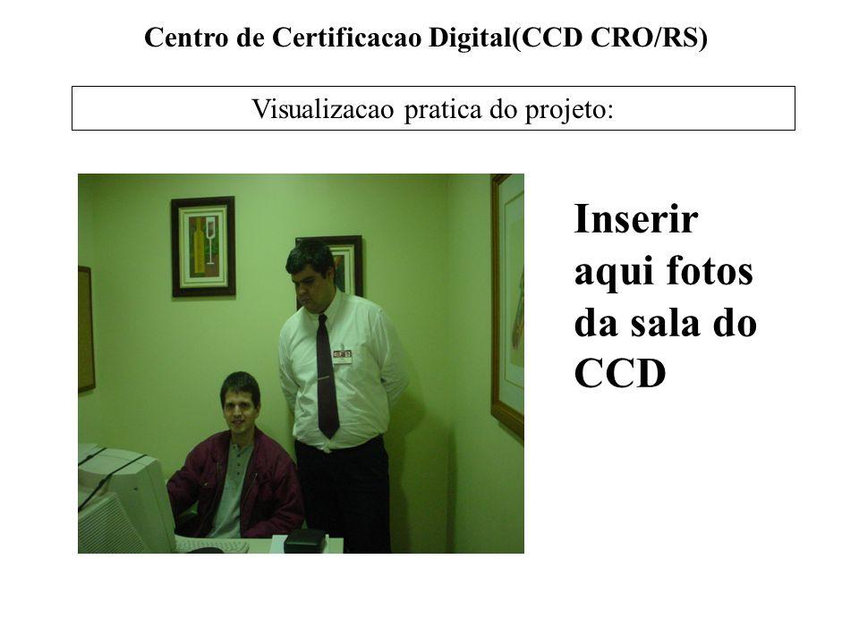 Centro de Certificacao Digital(CCD CRO/RS) Visualizacao pratica do projeto: Inserir aqui fotos da sala do CCD