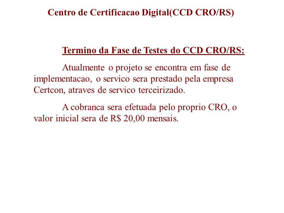 Centro de Certificacao Digital(CCD CRO/RS) Termino da Fase de Testes do CCD CRO/RS: Atualmente o projeto se encontra em fase de implementacao, o servi