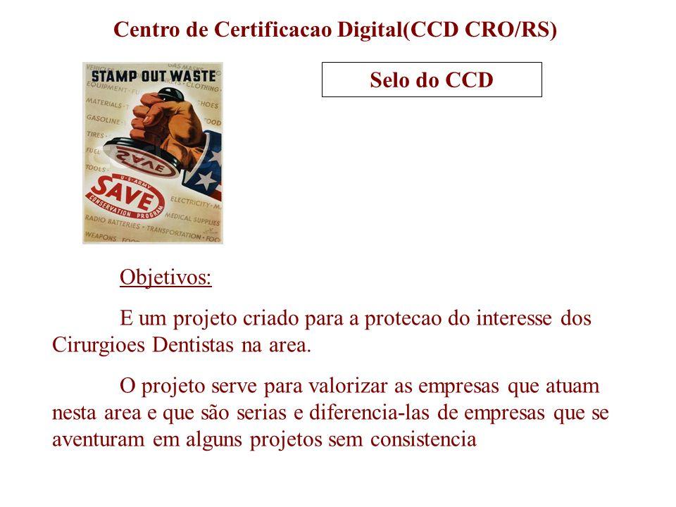 Selo do CCD Objetivos: E um projeto criado para a protecao do interesse dos Cirurgioes Dentistas na area. O projeto serve para valorizar as empresas q