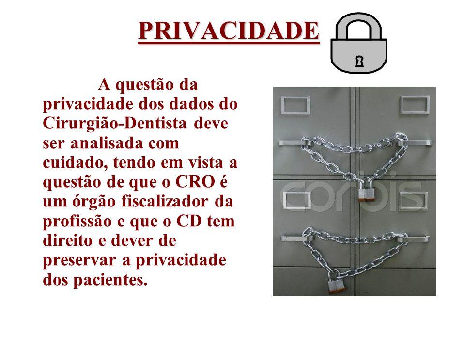 PRIVACIDADE A questão da privacidade dos dados do Cirurgião-Dentista deve ser analisada com cuidado, tendo em vista a questão de que o CRO é um órgão