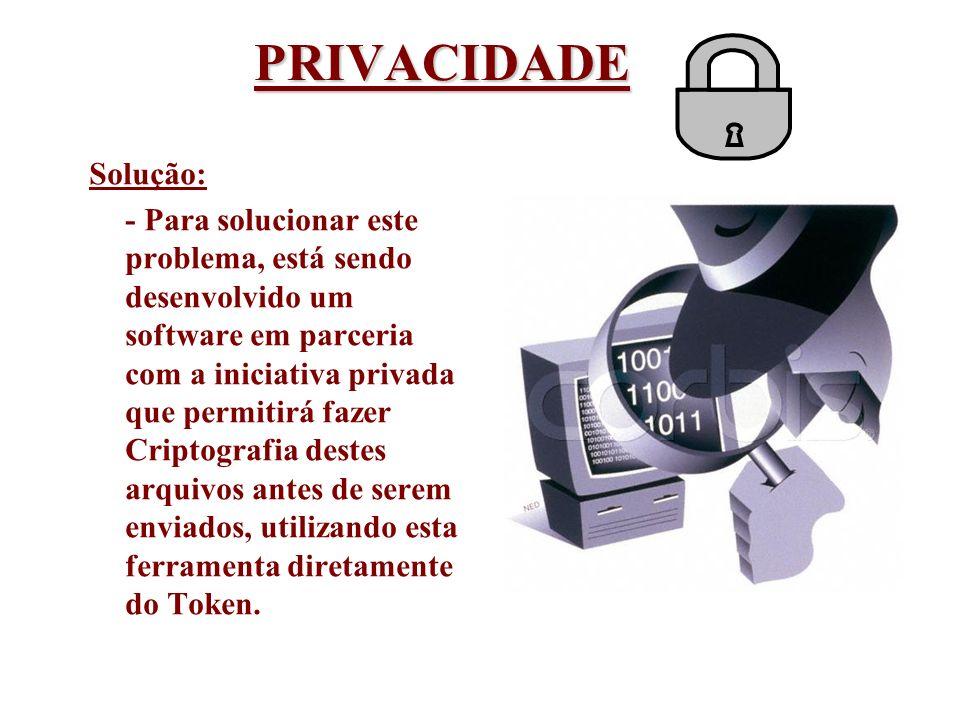 PRIVACIDADE Solução: - Para solucionar este problema, está sendo desenvolvido um software em parceria com a iniciativa privada que permitirá fazer Cri