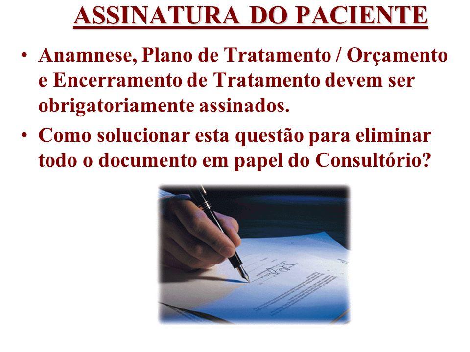 ASSINATURA DO PACIENTE Anamnese, Plano de Tratamento / Orçamento e Encerramento de Tratamento devem ser obrigatoriamente assinados. Como solucionar es
