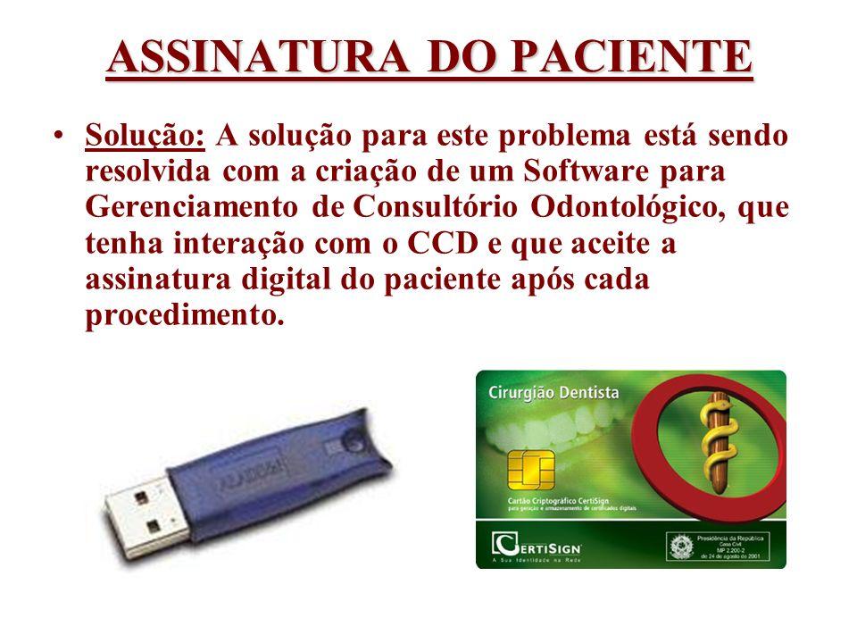 ASSINATURA DO PACIENTE Solução: A solução para este problema está sendo resolvida com a criação de um Software para Gerenciamento de Consultório Odont