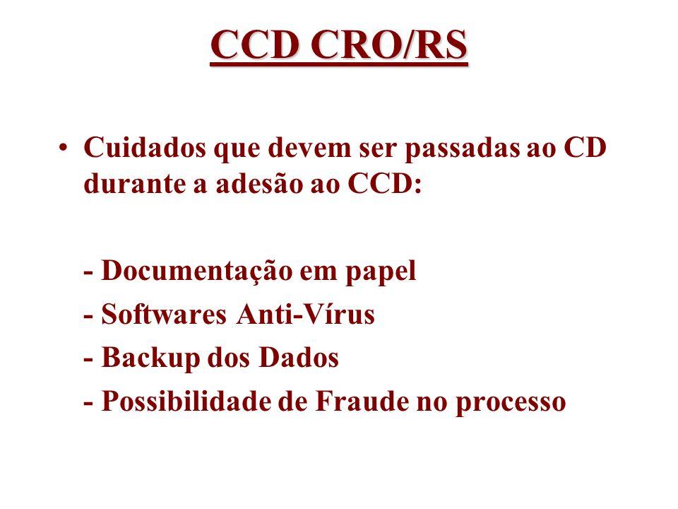 CCD CRO/RS Cuidados que devem ser passadas ao CD durante a adesão ao CCD: - Documentação em papel - Softwares Anti-Vírus - Backup dos Dados - Possibil