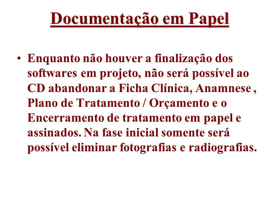 Documentação em Papel Enquanto não houver a finalização dos softwares em projeto, não será possível ao CD abandonar a Ficha Clínica, Anamnese, Plano d