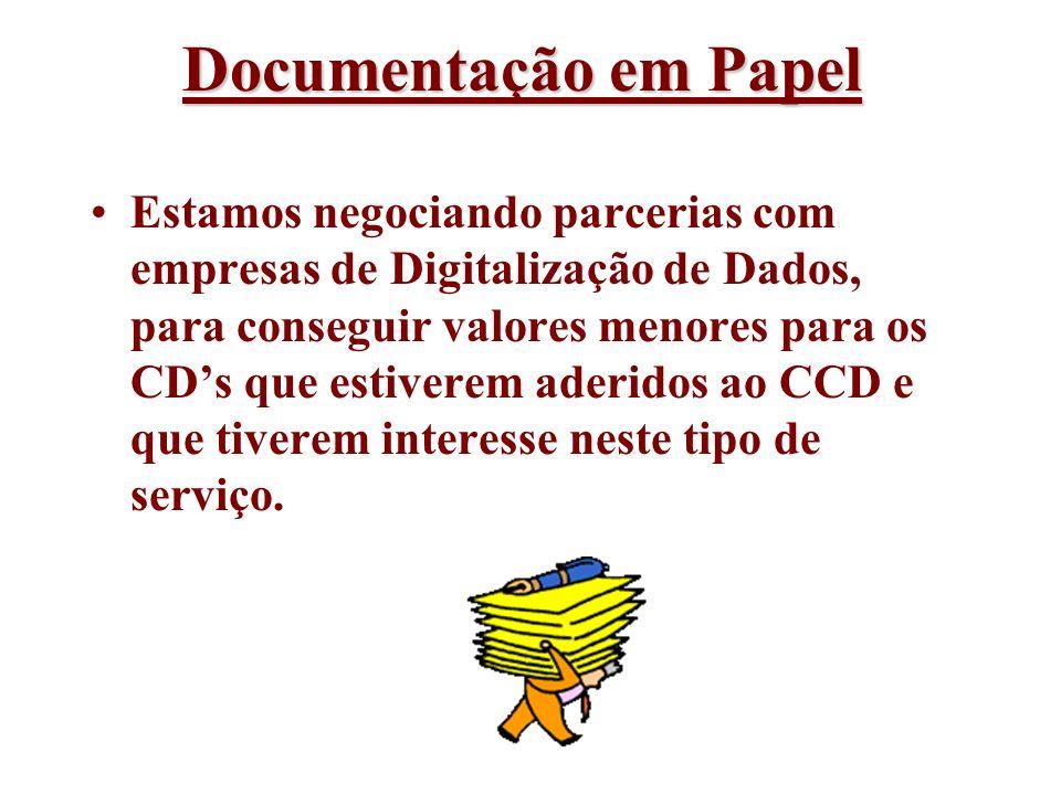 Documentação em Papel Estamos negociando parcerias com empresas de Digitalização de Dados, para conseguir valores menores para os CDs que estiverem ad